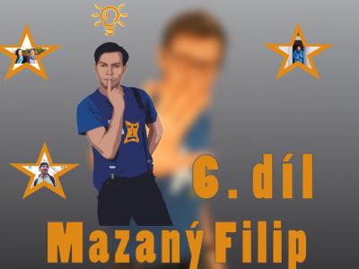 Mazaný Filip – 6. díl